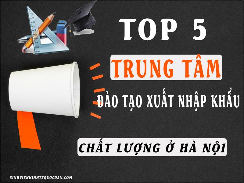 Top 5 trung tâm đào tạo xuất nhập khẩu chất lượng ở Hà Nội